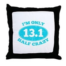 I'm Only Half Crazy Throw Pillow