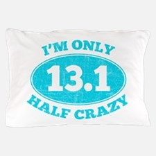 I'm Only Half Crazy Pillow Case