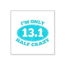 I'm Only Half Crazy Sticker