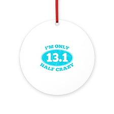 I'm Only Half Crazy Ornament (Round)