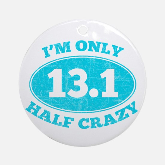 I'm Only Half Crazy Ornament (Round)