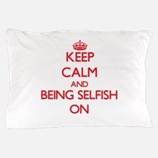 Keep Calm and Being Selfish ON Pillow Case