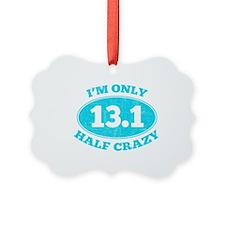 I'm Only Half Crazy Ornament