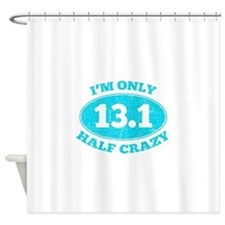 I'm Only Half Crazy Shower Curtain