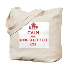 Keep Calm and Being Shut Out ON Tote Bag