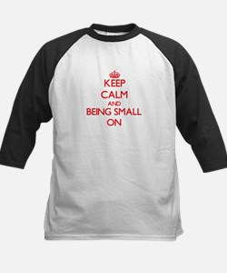 Keep Calm and Being Small ON Baseball Jersey