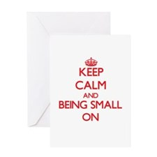 Keep Calm and Being Small ON Greeting Cards