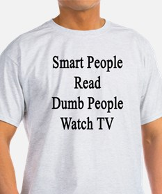 Smart People Read Dumb People Watch  T-Shirt
