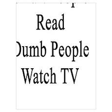 Smart People Read Dumb People Watch TV  Poster