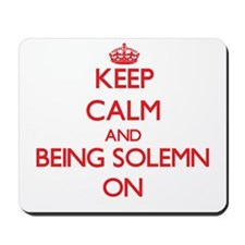 Keep Calm and Being Solemn ON Mousepad