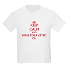 Keep Calm and Being Starry-Eyed ON T-Shirt