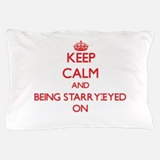 Keep Calm and Being Starry-Eyed ON Pillow Case