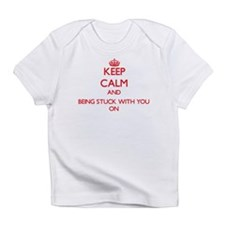 Keep Calm and Being Stuck With You Infant T-Shirt