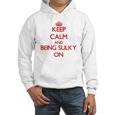 Keep Calm and Being Sulky ON Hoodie