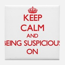 Keep Calm and Being Suspicious ON Tile Coaster