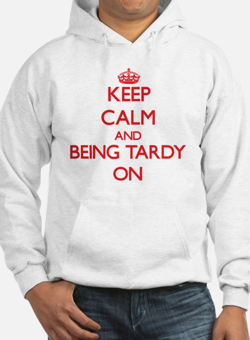 Keep Calm and Being Tardy ON Hoodie