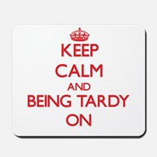 Keep Calm and Being Tardy ON Mousepad