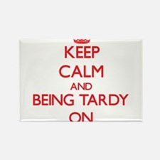 Keep Calm and Being Tardy ON Magnets