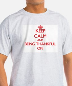 Keep Calm and Being Thankful ON T-Shirt