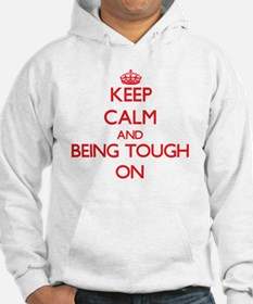 Keep Calm and Being Tough ON Hoodie