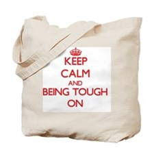 Keep Calm and Being Tough ON Tote Bag