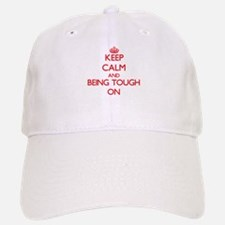 Keep Calm and Being Tough ON Baseball Baseball Cap