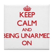 Keep Calm and Being Unarmed ON Tile Coaster