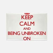 Keep Calm and Being Unbroken ON Magnets