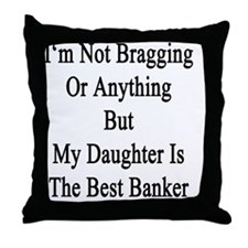 I'm Not Bragging Or Anything But My D Throw Pillow