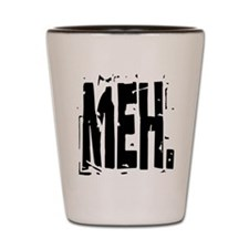 Big Distressed MEH. Shot Glass