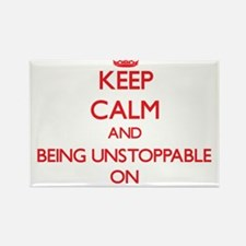Keep Calm and Being Unstoppable ON Magnets