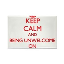 Keep Calm and Being Unwelcome ON Magnets