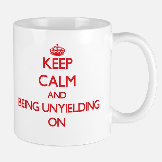 Keep Calm and Being Unyielding ON Mugs