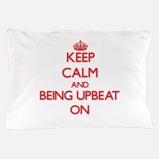 Keep Calm and Being Upbeat ON Pillow Case