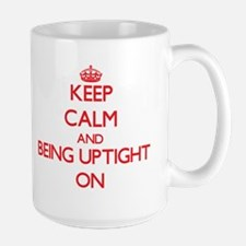 Keep Calm and Being Uptight ON Mugs