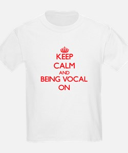 Keep Calm and Being Vocal ON T-Shirt