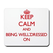 Keep Calm and Being Well-Dressed ON Mousepad