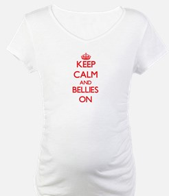 Keep Calm and Bellies ON Shirt