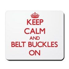 Keep Calm and Belt Buckles ON Mousepad