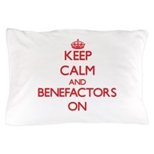 Keep Calm and Benefactors ON Pillow Case
