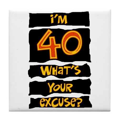 40th birthday excuse Tile Coaster