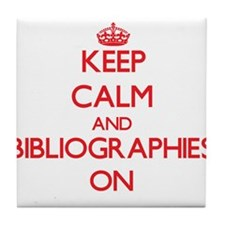 Keep Calm and Bibliographies ON Tile Coaster