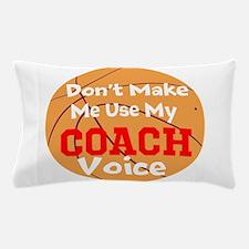 Dont Make Me Use My Coach Voice Pillow Case