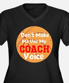 Dont Make Me Use My Coach Voice Plus Size T-Shirt