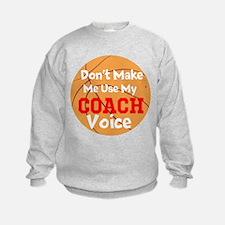 Dont Make Me Use My Coach Voice Sweatshirt