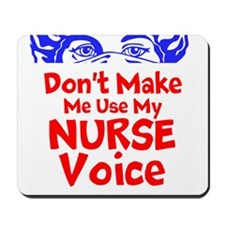 Dont Make Me Use My Nurse Voice Mousepad