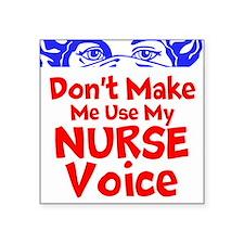 Dont Make Me Use My Nurse Voice Sticker