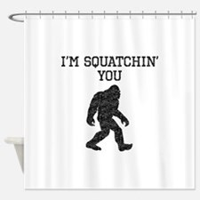 Im Squatchin You (Distressed) Shower Curtain