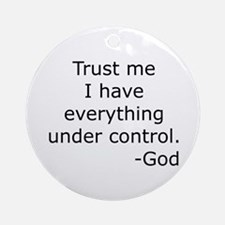 Trust Me... God Ornament (Round)