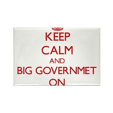 Keep Calm and Big Governmet ON Magnets